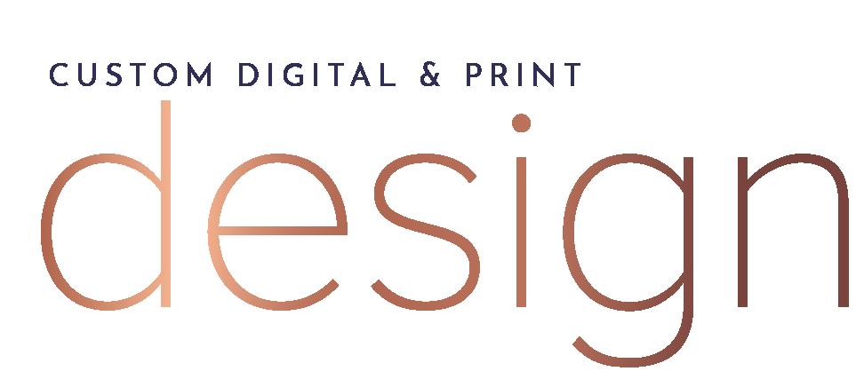 Custom Digital and Print Design